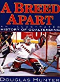 img - for A Breed Apart: An Illustrated History in Goaltending book / textbook / text book