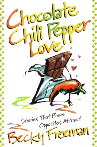 Chocolate Chili Pepper Love : Stories That Prove Opposites Attract, BECKY FREEMAN