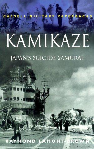 Kamikaze : Japans Suicide Samurai, RAYMOND LAMONT-BROWN