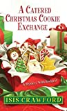 img - for A Catered Christmas Cookie Exchange (A Mystery With Recipes) by Isis Crawford (2014-10-07) book / textbook / text book