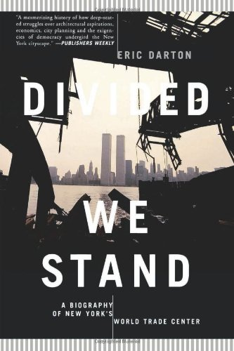 Divided We Stand: A Biography Of New York's World Trade Center