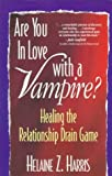 img - for Are You in Love with a Vampire?: Healing the Relationship Drain Game book / textbook / text book