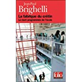 La Fabrique du Crtin: La mort programme de l&#39;colepar Jean-Paul Brighelli