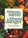 Aliments sant Aliments danger : DE A  Z, guide pratique de la nourriture saine