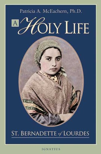 Holy Life: The Writings of St. Bernadette of Lourdes