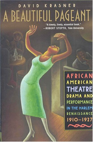 Image for A Beautiful Pageant: African American Theatre, Drama, and Performance in the Harlem Renaissance, 1910-1927