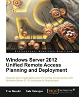 Windows Server 2012 Unified Remote Access Planning and Deployment Front Cover