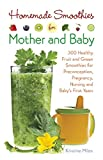 img - for Homemade Smoothies for Mother and Baby: 300 Healthy Fruit and Green Smoothies for Preconception, Pregnancy, Nursing and Baby's First Years book / textbook / text book