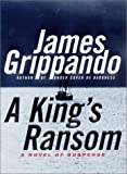 A King's Ransom (0060192410) by Grippando, James