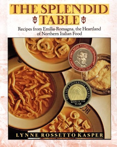 The Splendid Table: Recipes from Emilia-Romagna, the Heartland of Northern Italian Food by Lynne Rossetto Kasper (1992) Hardcover