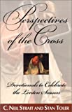 Perspectives of the Cross: Devotionals to Celebrate the Lenten Season (083411948X) by C. Neil Strait