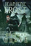 Jeaniene Frost Halfway to the Grave (Night Huntress World Novels)