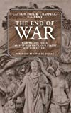 The End of War: How Waging Peace Can Save Humanity, Our Planet, and Our Future