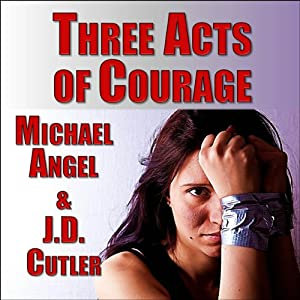 Three Acts of Courage: A Three-Story Collection | [J. D. Cutler, Michael Angel]
