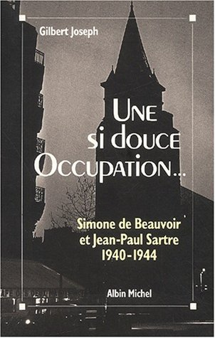 Une si douce Occupation. Simone de Beauvoir et Jean-Paul Sartre 1940-1944 [pdf]