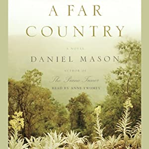 A Far Country: A Novel | [Daniel Mason]