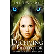 Deceiving the Protector: Resurrection Series, Book 2 | [Dee Tenorio]