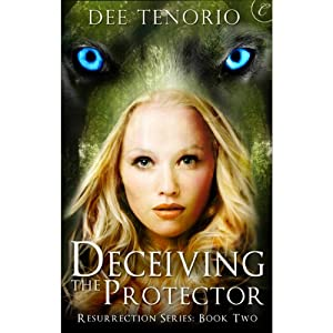 Deceiving the Protector - Resurrection 02 - Dee Tenorio