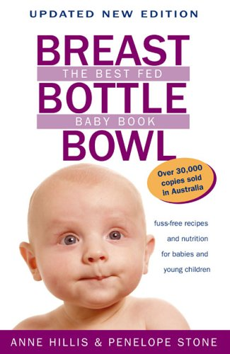 Breast, Bottle, Bowl: The Best Fed Baby Book