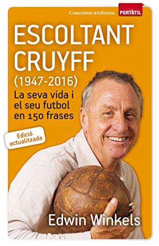 Escoltant Cruyff (1947-2016): La seva vida i el seu futbol en 150 frases (Portàtil)