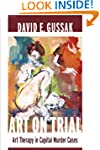 Art on Trial: Art Therapy in Capital...