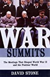 David Stone War Summits: The Meetings That Shaped World War II and the Postwar World