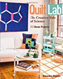 Quilt Lab-The Creative Side of Science: 12 Clever Projects