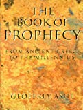 The Book of Prophecy: From Ancient Greece to the Millennium (0713727373) by Ashe, Geoffrey