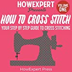 How to Cross Stitch: Your Step-by-Step Guide to Cross Stitching, Book 1 |  HowExpert Press