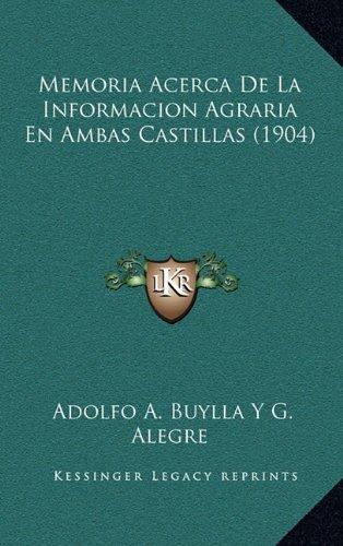 Memoria Acerca de La Informacion Agraria En Ambas Castillas (1904)