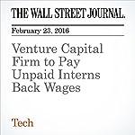 Venture Capital Firm to Pay Unpaid Interns Back Wages | Cat Zakrzewski