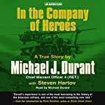 In the Company of Heroes: The True Story of Black Hawk Pilot Michael Durant and the Men Who Fought and Fell at Mogadishu | Michael Durant,Steven Hartov