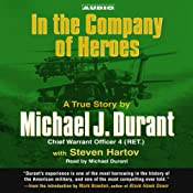 In the Company of Heroes: The True Story of Black Hawk Pilot Michael Durant and the Men Who Fought and Fell at Mogadishu | [Michael Durant, Steven Hartov]