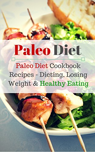 Paleo Diet: Paleo Diet Cookbook Recipes- Dieting, Losing Weight & Healthy Eating (Recipe book 4) by Melissa Jane