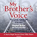 My Brother's Voice: How a Young Hungarian Boy Survived the Holocaust: A True Story (       UNABRIDGED) by Stephen Nasser, Sherry Rosenthal Narrated by Maxwell Glick