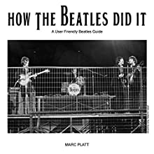 How the Beatles Did It: A Friendly Beatles User Guide (       UNABRIDGED) by Marc Platt Narrated by Marc Platt
