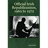 Official Irish Republicanism, 1962 to 1972by Sean Swan