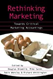 img - for Rethinking Marketing: Towards Critical Marketing Accountings book / textbook / text book