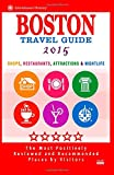 Boston Travel Guide 2015: Shops, Restaurants, Attractions, Entertainment and Nightlife in Boston, Massachusetts (City Travel Guide 2015)
