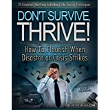 Don't Survive, Thrive! How To Flourish When Disaster or Crisis Strikes. ~ Donald Langley