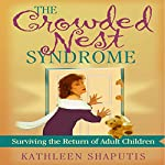 The Crowded Nest Syndrome: Surviving the Return of Adult Children   Kathleen Shaputis