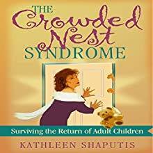 The Crowded Nest Syndrome: Surviving the Return of Adult Children (       UNABRIDGED) by Kathleen Shaputis Narrated by Barbara Benjamin-Creel