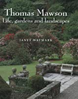 Thomas Mawson: Life, Gardens and Landscapes, by Janet Waymark