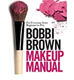 Bobbi Brown (Bobbi Brown Makeup Manual: For Everyone from Beginner to Pro) By Bobbi Brown (Author) Hardcover on (Dec , 2008)