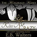 Kiss Me Crazy: The Fitzgerald Family, Book 3 (       UNABRIDGED) by E. B. Walters Narrated by Valerie Gilbert