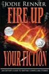 Fire up Your Fiction: An Editor's Gui...