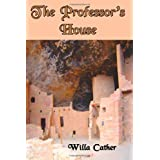 "The Professor's House: Willa Cather's ""Great Gatsby""-type story of the moral decline of a money-driven society in post WWI America (Timeless Classic Books) ~ Willa Cather"