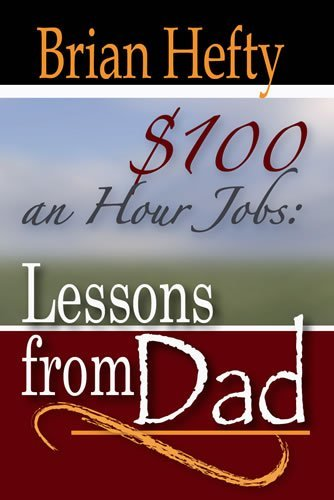 100-an-hour-jobs-lessons-from-dad-by-brian-hefty-2009-08-02