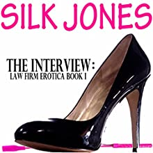 The Interview: Law Firm Erotica Book 1 (       UNABRIDGED) by Silk Jones Narrated by Shoshana Franck