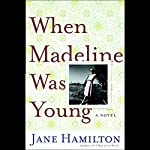 When Madeline Was Young | Jane Hamilton